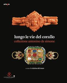 Collegiomercanzia.it Lungo le vie del corallo. Collezione Antonino de Simone. Ediz. illustrata Image
