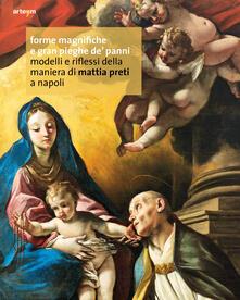 Forme magnifiche e gran pieghe de' panni. Modelli e riflessi della maniera di Mattia Preti a Napoli - copertina
