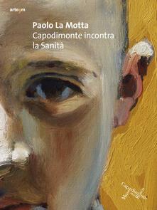 Paolo La Motta. Capodimonte incontra la sanità - Sylvain Bellenger,Maria Tamajo Contarini - copertina