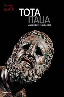 Tota Italia. Alle origini di una nazione. IV secolo a.C.-I secolo d.C.. Ediz. illustrata - copertina