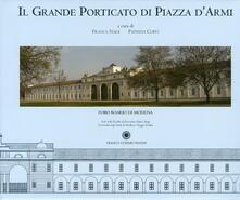 Il grande porticato di piazza d'Armi. Foro Boario di Modena - Franca Stagi,Patrizia Curti,Enrica Pacella - copertina