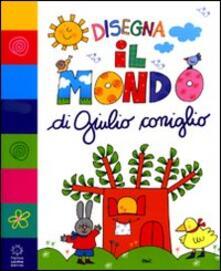 Disegna il mondo di Giulio Coniglio - Nicoletta Costa - copertina