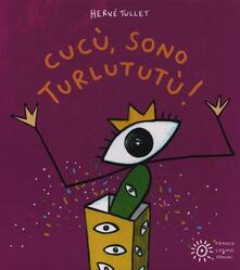 Cucù, sono Turlututù! - Hervé Tullet - copertina