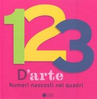 123 d'arte. Numeri nascosti nei quadri. Ediz. illustrata