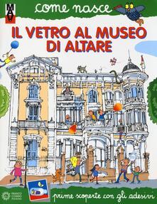 Il vetro al Museo di Altare. Con adesivi - copertina