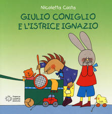 Giulio Coniglio e l'istrice Ignazio - Nicoletta Costa - copertina