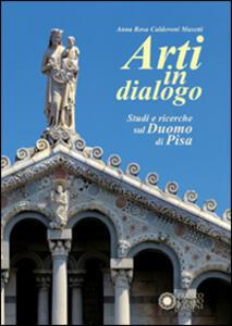Arti in dialogo. Studi e ricerche sul Duomo di Pisa. Ediz. illustrata