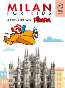 Milan for kids. A city guide with PImpa. Ediz. illustrata