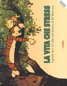 Libro La vita che stress. Il grande libro di Calvin and Hobbes Bill Watterson
