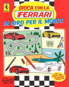 Mercatinidinataletorino.it Gioca con la Ferrari in giro per il mondo. Con adesivi. Ediz. illustrata Image