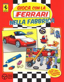 Writersfactory.it Gioca con la Ferrari nella fabbrica. Con adesivi. Ediz. illustrata Image