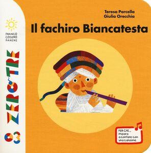 Foto Cover di Il fachiro Biancatesta, Libro di Teresa Porcella,Giulia Orecchia, edito da Franco Cosimo Panini