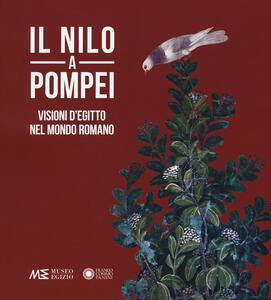 Il Nilo a Pompei. Visioni d'Egitto nel mondo romano