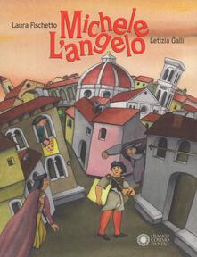 Michele l'angelo. Ediz. a colori - Laura Fischietto,Letizia Galli - copertina