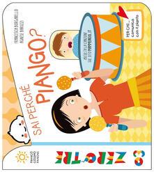 Sai perché piango? Ediz. a colori - Agnese Baruzzi,Francesca Borgarello - copertina