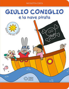 Lpgcsostenible.es Giulio Coniglio e la nave pirata. Con adesivi. Ediz. a colori Image