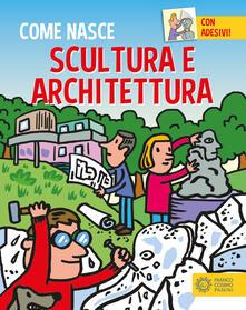 Scultura e architettura. Con adesivi. Ediz. a colori - Giulia Calandra Buonaura - copertina