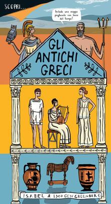 Scopri... gli antichi greci. Ediz. a colori - Imogen Greenberg - copertina