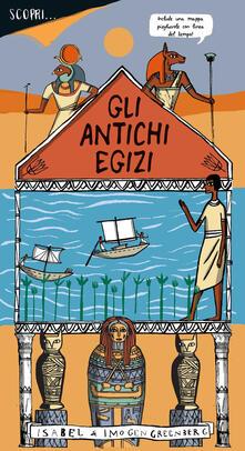 Scopri... gli antichi egizi. Ediz. a colori - Imogen Greenberg - copertina