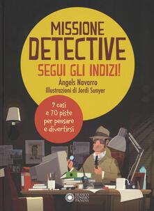 Missione detective. Segui gli indizi! Ediz. a colori - Àngels Navarro - copertina