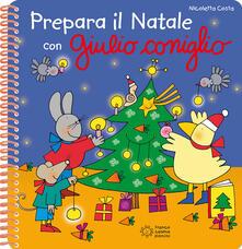 Filmarelalterita.it Prepara il Natale con Giulio Coniglio. Con adesivi. Ediz. a colori. Ediz. a spirale Image