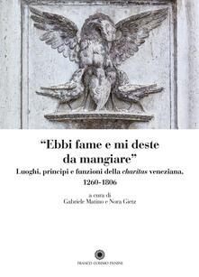 «Ebbi fame e mi deste da mangiare». Luoghi, principi e funzioni della «charitas» veneziana 1206-1806 - copertina