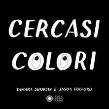Cercasi colori - Tamara Shopsin,Jason Fulford - copertina
