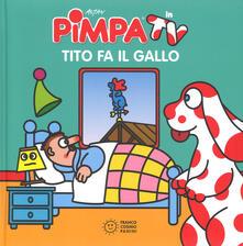 Capturtokyoedition.it Pimpa. Tito fa il gallo. Ediz. illustrata Image