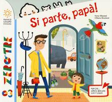 Si parte, papà! Ediz. a colori - Irene Biemmi,Chiara Bordoni - copertina