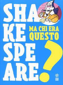Ma chi era questo Shakespeare? - copertina