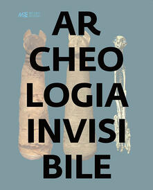 Archeologia invisibile. Catalogo della mostra (Torino, 13 marzo 2019-6 gennaio 2020). Ediz. illustrata - copertina