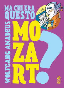 Festivalpatudocanario.es Ma chi era questo Wolfgang Amedeus Mozart? Ediz. a colori Image