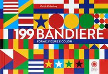 199 bandiere. Forme, figure e colori. Ediz. a colori - Orith Kolodny - copertina