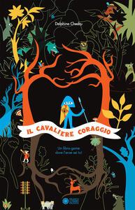 Libro Il cavaliere Coraggio. Ediz. illustrata Delphine Chedru
