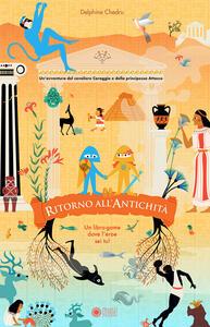 Libro Ritorno all'antichità. Un'avventura del cavaliere Coraggio e della principessa Attacco. Ediz. a colori Delphine Chedru