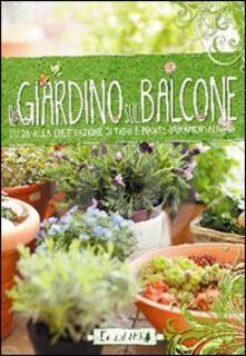 Il giardino sul balcone. Guida alla coltivazione di fiori e piante ornamentali - copertina