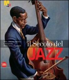 Il secolo del jazz. Arte, cinema, musica e fotografia da Picasso a Basquiat - copertina