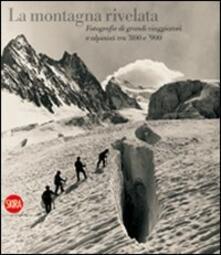 Filmarelalterita.it La montagna rivelata. Fotografie di grandi viaggiatori tra '800 e '900 Image