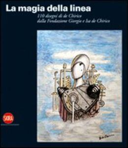Libro La magia della linea. Centodieci disegni di De Chirico dalla Fondazione Giorgio e Isa De Chirico