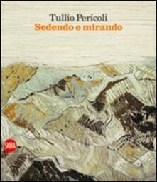 Tullio Pericoli. Sedendo e mirando. Paesaggi 1966-2009 - copertina
