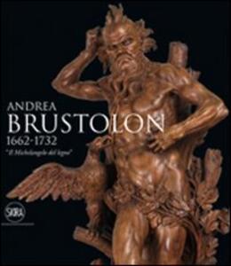 Andrea Brustolon 1662-1732. «Il Michelangelo del legno»