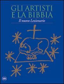 Gli artisti e la Bibbia. Il nuovo lezionario. Ediz. illustrata - copertina