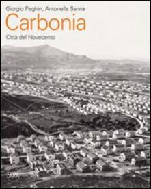 Carbonia. Città del Novecento. Guida all'architettura moderna della città - Giorgio Peghin,Antonella Sanna - copertina