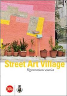 Street Art Village. Rigenerazione estetica - Debora Di Gesaro - copertina