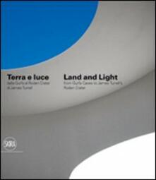Terra e luce. Dalla Gurfa al Roden Crater-Land and light. From Gurfa's cave to Roden Crater - James Turrell,Alessandro Belgiojoso - copertina