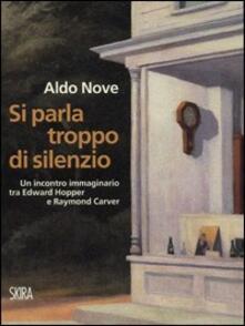 Si parla troppo di silenzio. Un incontro immaginario tra Edward Hopper e Raymond Carver - Aldo Nove - copertina
