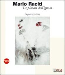 La pittura dell'ignoto. Dipinti 1959-2009. Ediz. italiana e inglese - copertina