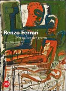 Renzo Ferrari. Nel colore dei giorni. Opere 2006-2009 - copertina