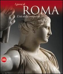 L' età della conquista. I giorni di Roma. Ediz. illustrata - copertina