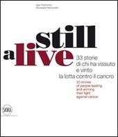 Still alive. 33 storie di chi ha vissuto e vinto la lotta contro il cancro. Ediz. italiana e inglese